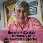 Beverly McCloskey. In Memory Of Our Greatest Supporter